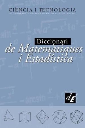 El Diccionari de Matemàtiques i Estadística, publicat per la UPC i l'Enciclopedia Catalana el 2002, s'edita en versió digital en línia al portal CiT - IEC