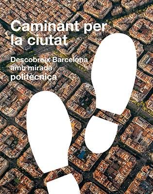 Èxit de la iniciativa 'Caminant per la ciutat: descobreix Barcelona amb mirada politècnica'