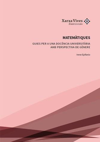 Matemàtiques: guia per a una docència universitària amb perspectiva de gènere